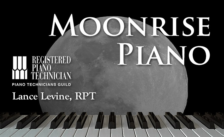 Moonrise Piano. Lance Levine, Registered Piano Technician